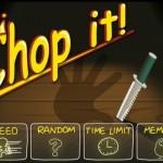 Chop it!!